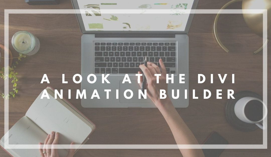A Look at the Divi Animation Builder