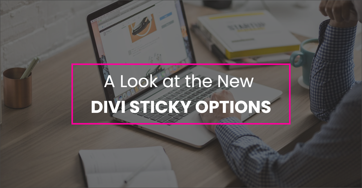 A Look at the New Divi Sticky Options