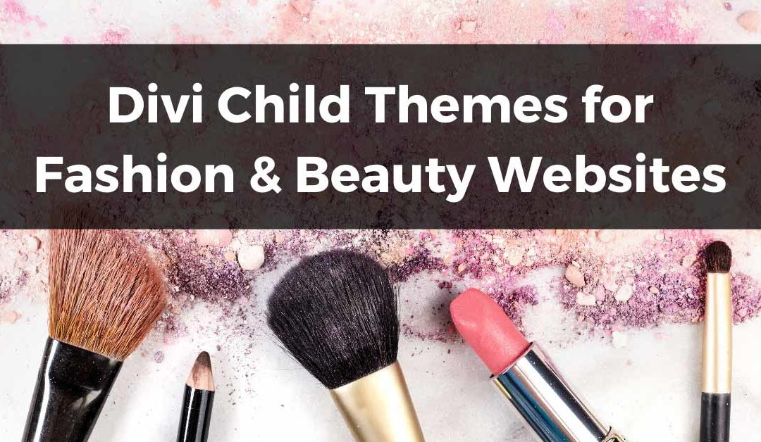 12 Divi Child Themes for Fashion and Beauty Websites