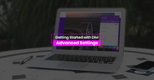Getting Started with Divi: Advanced Settings