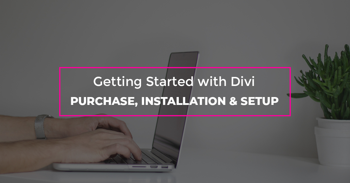 Getting Started with Divi: Purchase, Installation, and Setup