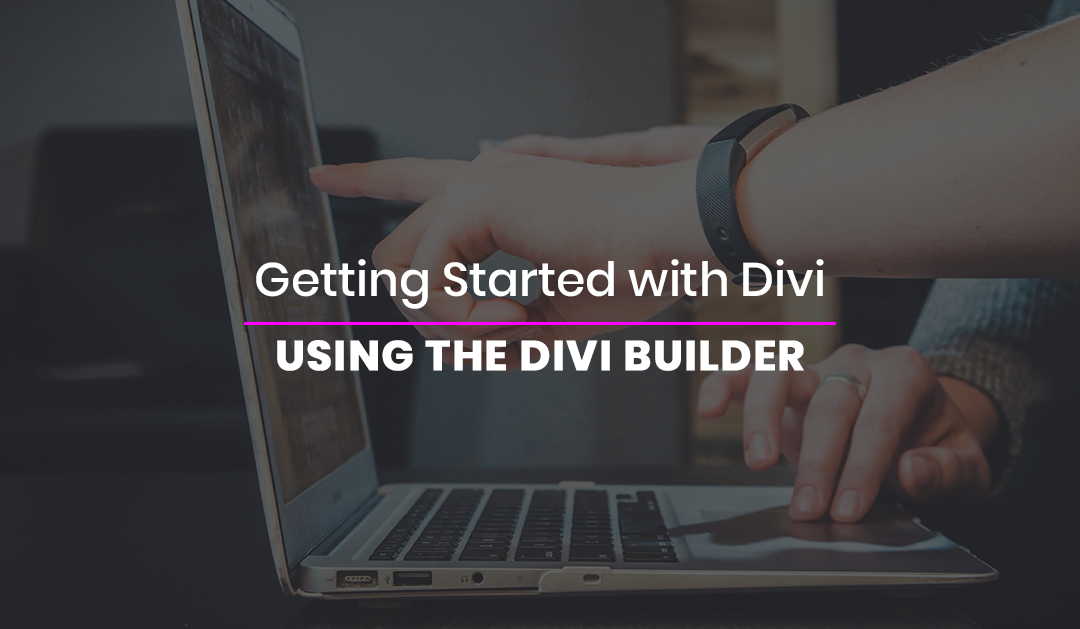 Getting Started with Divi: Using the Divi Builder
