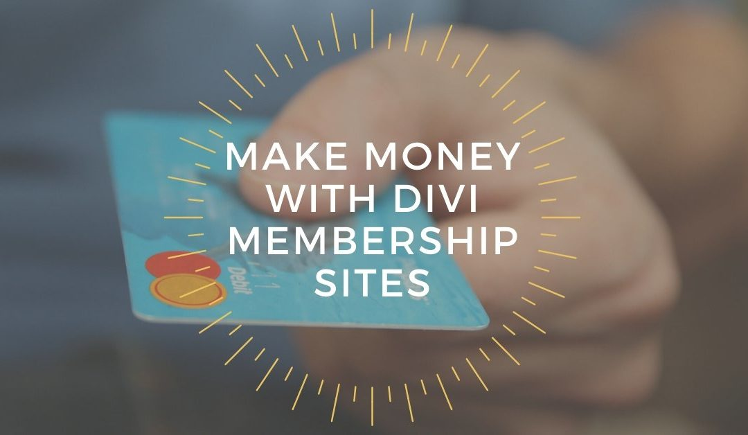 Make Money with Divi Membership Sites
