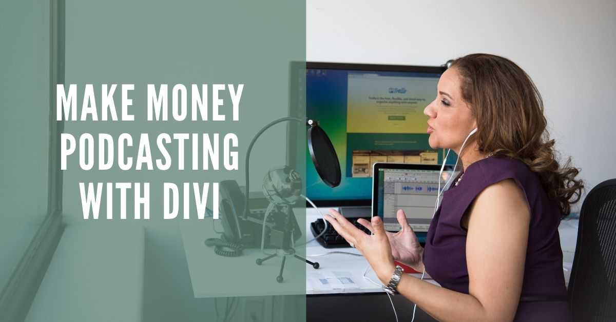 Make Money Podcasting with Divi