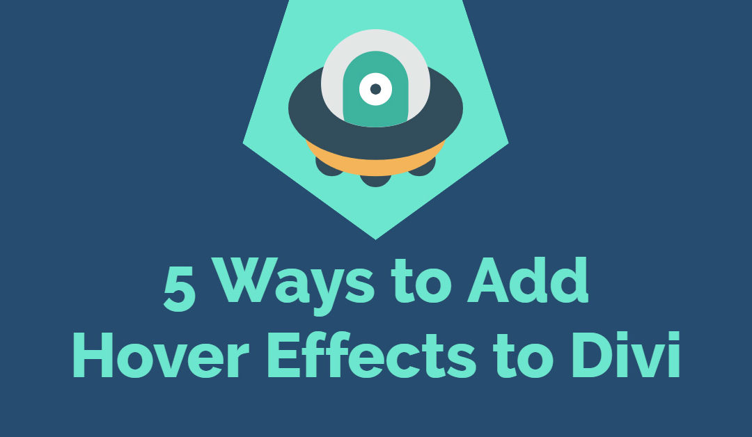 5 Unique Ways to Add Hover Effects to Divi