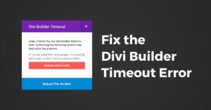 Fix the Divi Builder Timeout Error