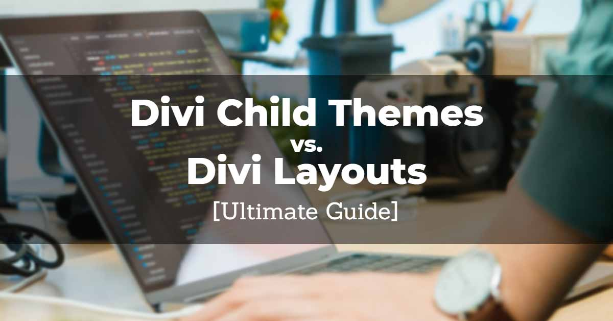 Divi Child Themes and Layouts: What's the Difference and Which Should You Use?