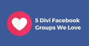5 Divi Facebook Groups We Love