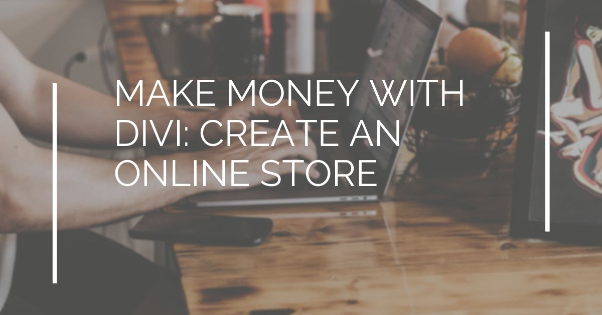 Make Money with Divi: Create an Online Store