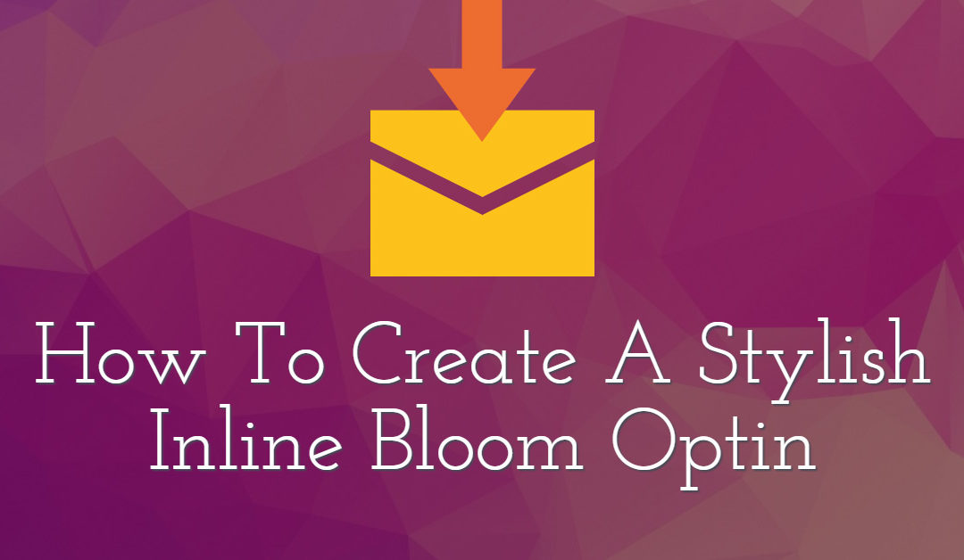 How To Create A Stylish Inline Bloom Optin
