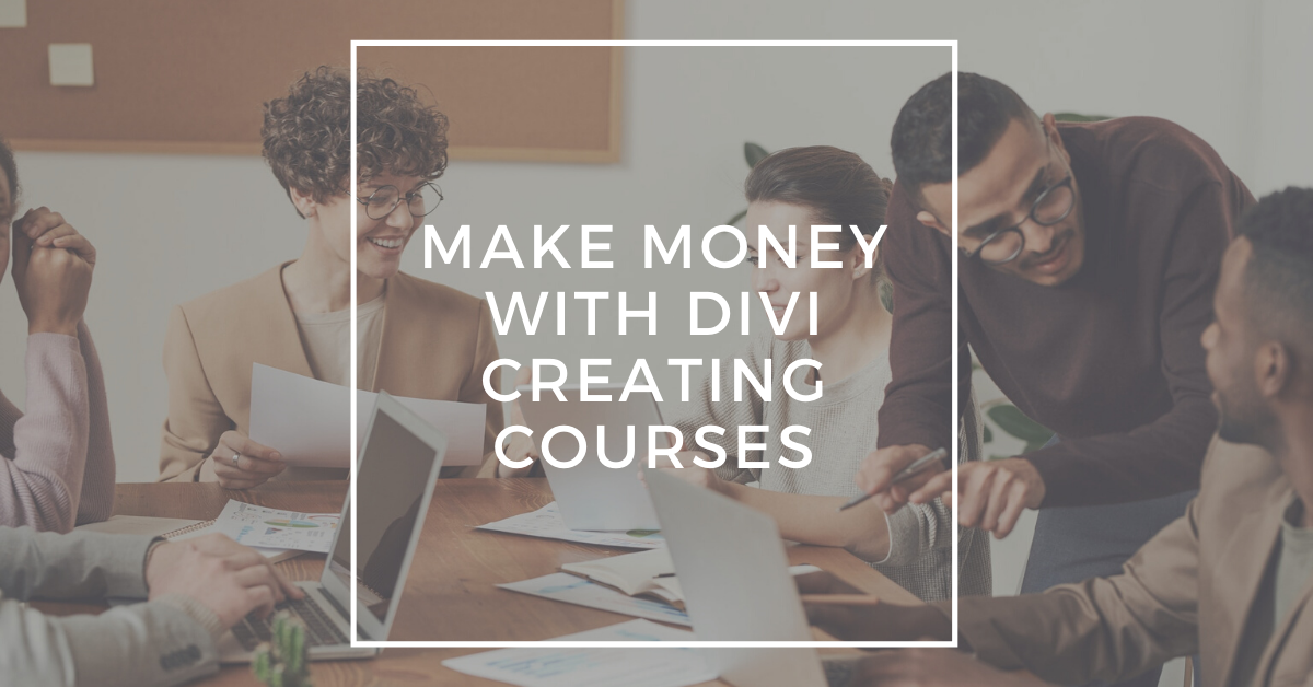 Make Money with Divi Creating Courses
