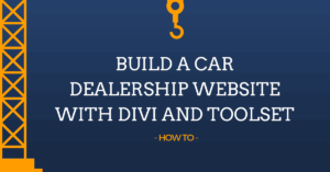 How to Build a Car Dealership Website with Divi and Toolset
