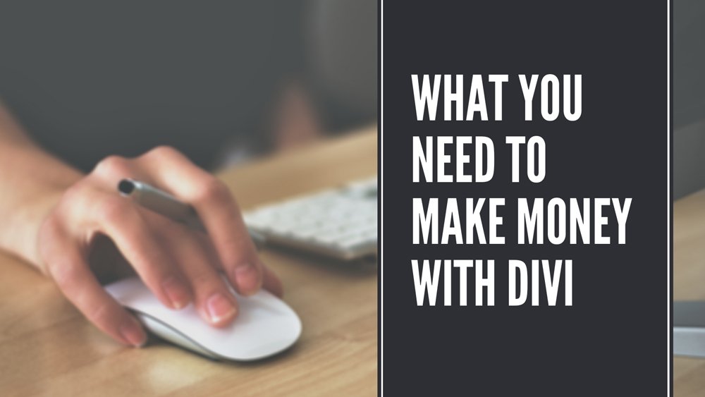 What You Need to Make Money with Divi
